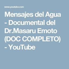 Mensajes del Agua - Documental del Dr.Masaru Emoto (DOC COMPLETO) - YouTube