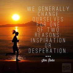 We generally change ourselves for one of two reasons: inspiration or…