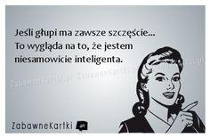 Jeśli głupi ma zawsze szczęście... Funny Picture Quotes, Funny Pictures, Funny Quotes, Funny Pics, New Me, Motto, Poland, Lol, Humor