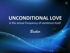 #Bashar #UnconditionalLove #Frequency