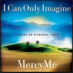 MercyMe---I Can Only Imagine