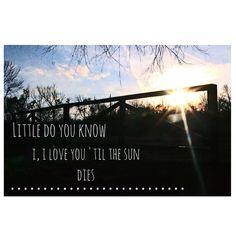 I'll love you till the sun dies