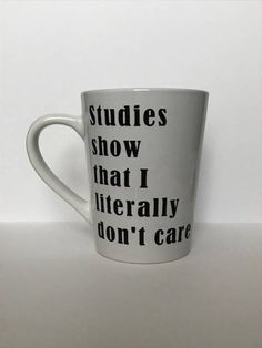 literally dont care mug sassy coffee mugs funny cups vinyl mugs studies show mugs mugs wi - The world's most private search engine Cute Coffee Mugs, Cute Mugs, Coffee Cups, Funny Cups, Print Fonts, Coffee Humor, Mug Designs, Don't Care, Coffee Shop