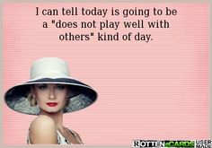 """I can tell today is going to be a """"does not play well with others"""" kind of day. 