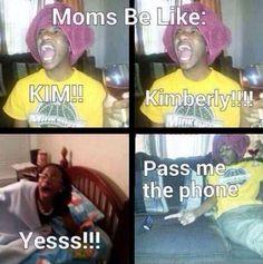 Moms Be Like hahahah true