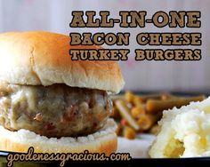 All-In-One Bacon Cheese Turkey Burgers These are so good!