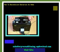 How To Recondition Batteries At Home 143150 - Recondition Your Old Batteries Back To 100% Of Their Working Condition!