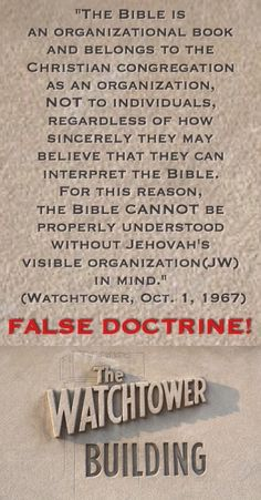 """The above is clearly FALSE DOCTRINE.  - """"The Watchtower Society teaches that ONLY THEY can interpret the Bible, and no individual can learn the truth apart from them. Jehovah's Witnesses are therefore encouraged to study their Bible ONLY in conjunction with the other Watchtower publications, so the Watchtower Society can tell them what it really means."""" - (Evidence Bible p. 1699)"""