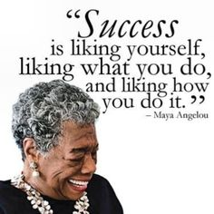 Success is liking yourself liking what you do and liking how you do it MayaAngelou leadership positi is liking yourself, liking what you do,...