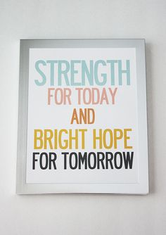 Strength for today and bright hope for tomorrow...great is Thy faithfulness...