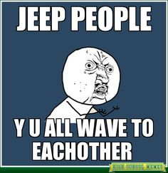 """It's a Jeep thing....you wouldn't understand"""