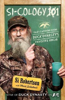 Si-cology 1: Tales and Wisdom from Duck Dynasty's Favorite Uncle: Si Robertson