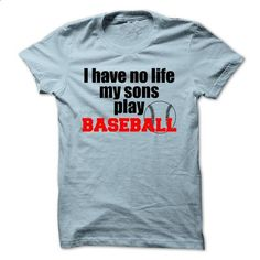 I have no life my sons play BASEBALL - #sweatshirts #shirt designs. PURCHASE NOW => https://www.sunfrog.com/Sports/I-have-no-life-my-sons-play-BASEBALL.html?60505