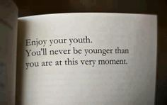 enjoy your youth!