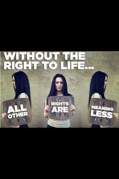 Without the Right to Life, all other rights are meaningless
