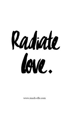 The world will drag you down, but always ALWAYS radiate love.