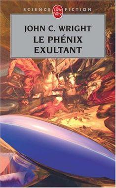 Publication: Le phénix exultant  Authors: John C. Wright Year: 2008-04-00 ISBN: 978-2-253-12477-1 [2-253-12477-X] Publisher: Le Livre de Poche Pub. Series: Le Livre de Poche - Science Fiction Pub. Series #: 27060  Cover: Jackie Paternoster