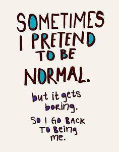 Quotes about being me. #Quotes Quotes about being you.