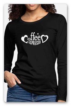 T-SHIRT, MIT DEM TEXT KAFFEE ESPRESSO ZWISCHEN ZWEI HERZEN. ES GIBT KAFFEE  UND KUCHEN, DANN KANN DER KAFFEEKLATSCH MIT DEM PERFEKTEN T-SHIRT  BEGINNEN. KAFFEELIEBHABER, KAFFEESÜCHTIGE, KAFFEEGENIEßER. Trends, Pullover, Espresso, Sweatshirts, Sweaters, T Shirt, Tops, Women, Fashion