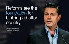 Reforms are the foundation for building a better country. - Enrique Peña Nieto