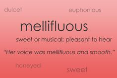 Mellifluous: sweet or musical, pleasant to hear Unusual Words, Weird Words, Rare Words, Unique Words, Cool Words, Fancy Words, Big Words, Words To Use, Pretty Words