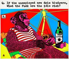 If the unemployed are dole bludgers, what the fuck are the idle rich?, (1979) by Redback Graphix, Michael Callaghan :: The Collection :: Art Gallery NSW