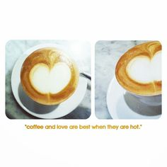 Coffee and love are best when they are hot