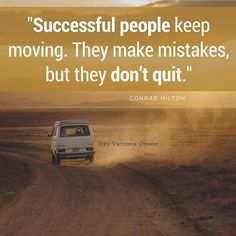 Successful people keep moving. They make mistakes, but they don't quit. - Conrad Hilton thedailyquotes.com