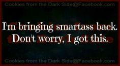 I'm bring smartass back. Don't worry, I got this.