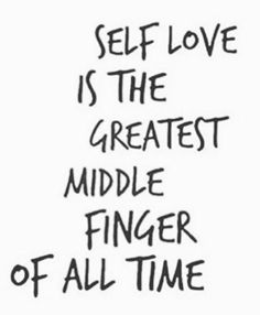 amen...people really hate it when you love and accept yourself ha