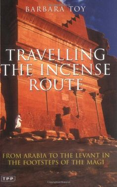 Traveling the Incense Route: From Arabia to the Levant in the Footsteps of the Magi by Barbara Toy http://www.amazon.com/dp/1845119959/ref=cm_sw_r_pi_dp_VDXsvb0479ZA5