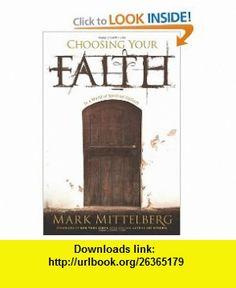 Choosing Your Faith In a World of Spiritual Options (9781414315799) Mark Mittelberg, Lee Strobel , ISBN-10: 1414315791  , ISBN-13: 978-1414315799 ,  , tutorials , pdf , ebook , torrent , downloads , rapidshare , filesonic , hotfile , megaupload , fileserve