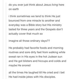 This is really cool to think about. It puts it in perspective that Jesus was 100% human as well as being 100% God!!