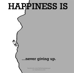 Quotes about Happiness : Happiness is never giving up. Cute Happy Quotes, Great Quotes, Inspirational Quotes, Motivational Quotes, Happy Moments, Happy Thoughts, Positive Thoughts, Buddha Thoughts, What Is Happiness