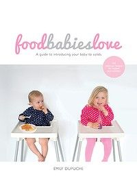 Food Babies Love, by Emily Dupuche, is out now.