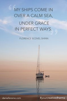 """My ships come in over a calm sea, under grace in perfect ways."" ~ My favourite Florence Scovel Shinn Quote. 💫🙏🏻✨Your Creative Dharma Quotes, Snippets + Pins ⁠ ⁠ Purpose Driven Life, Dream Career, Creativity Quotes, Spiritual Path, Life Design, Design Thinking, Dream Big, Florence, Life Is Good"