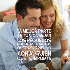 """""""La mejor parte de tu #Vida serán los pequeños momentos, aquellos que pasas riendo con alguien que te importa"""". @candidman #Frases #Amor"""
