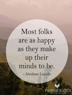 Most folks are as happy as they make up their minds to be. ~Abraham Lincoln    Sharing thanks to From Scratch