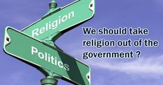 We should take Religion out of the Government ?