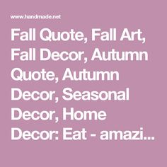Fall Quote, Fall Art, Fall Decor, Autumn Quote, Autumn Decor, Seasonal Decor, Home Decor: Eat - amazing world of handmade gifts