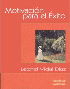Motivación para el Éxito - Leonel Vaidal Diaz - PDF Español  http://helpbookhn.blogspot.com/2014/10/motivacion-para-el-exito-leonel-vaidal-diaz.html