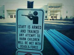 A private school in Central Arkansas recently voted to allow the staff to have guns on campus. This is the sign they put up. YES !!!!!!!!!!!!!