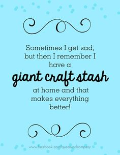 Craft stash = happiness.  Join the Queen & Co Facebook page for lots of fun scrapbook jokes, craft jokes, rubber stamp jokes and DIY jokes. We celebrate the funny side of crafting!