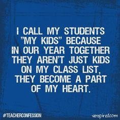 This is so true for anyone that works with kids and especially at a school! I feel like I have 600 of my own kids. They make my heart over flow! Kids don't have to be biological to bring so much joy and fulfillment to your life!! <3