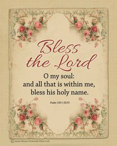 Psalm (ESV) Bless the Lord, O My Soul Of David. 103 Bless the Lord, O my soul, and all that is within me, bless his holy name! Praise And Worship, Praise God, Faith Prayer, Faith In God, Bible Verses Quotes, Bible Scriptures, Scripture Pictures, Healing Scriptures, O My Soul