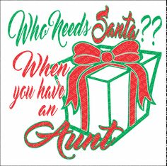 SVG, DXF, EPS Cut File, Who Needs Santa When You Have An Aunt, Christmas Saying Svg, Santa Svg, Christmas Svg, Svg Vector File, Svg Design by EagleRockDesigns on Etsy