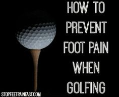 How to prevent foot pain when golfing. Blog post here: http://www.stopfeetpainfast.com/blog/post/handicapped-by-foot-pain-advice-to-michigan-golfers.html