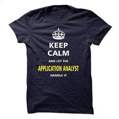 I am an Application Analyst - design your own shirt #Tshirt #T-Shirts