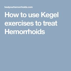How to use Kegel exercises to treat Hemorrhoids