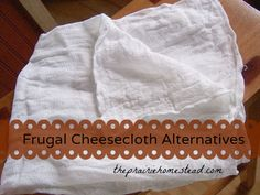 A (Frugal) Cheesecloth Alternative
